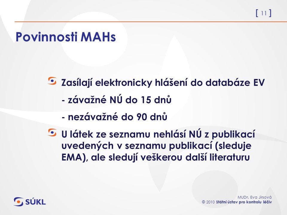 [ 11 ] MUDr. Eva Jirsová © 2010 Státní ústav pro kontrolu léčiv Povinnosti MAHs Zasílají elektronicky hlášení do databáze EV - závažné NÚ do 15 dnů -