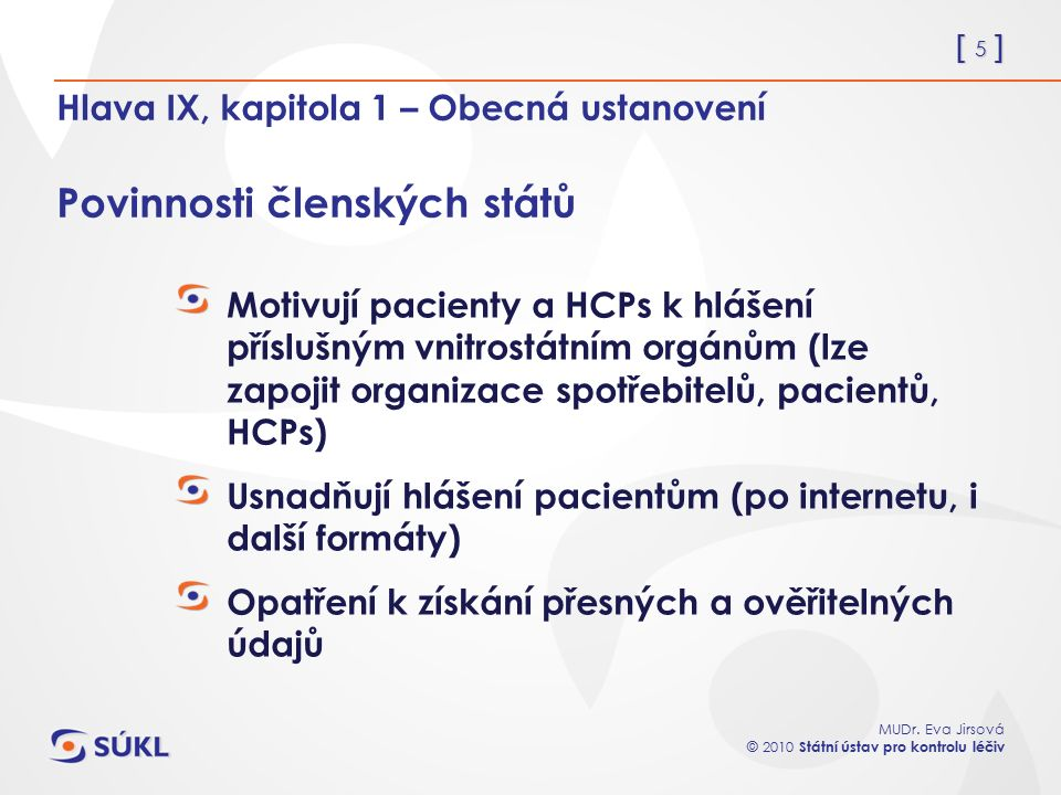 [ 5 ] MUDr. Eva Jirsová © 2010 Státní ústav pro kontrolu léčiv Hlava IX, kapitola 1 – Obecná ustanovení Povinnosti členských států Motivují pacienty a