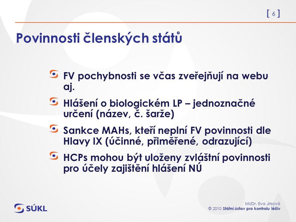 [ 6 ] MUDr. Eva Jirsová © 2010 Státní ústav pro kontrolu léčiv Povinnosti členských států FV pochybnosti se včas zveřejňují na webu aj. Hlášení o biol