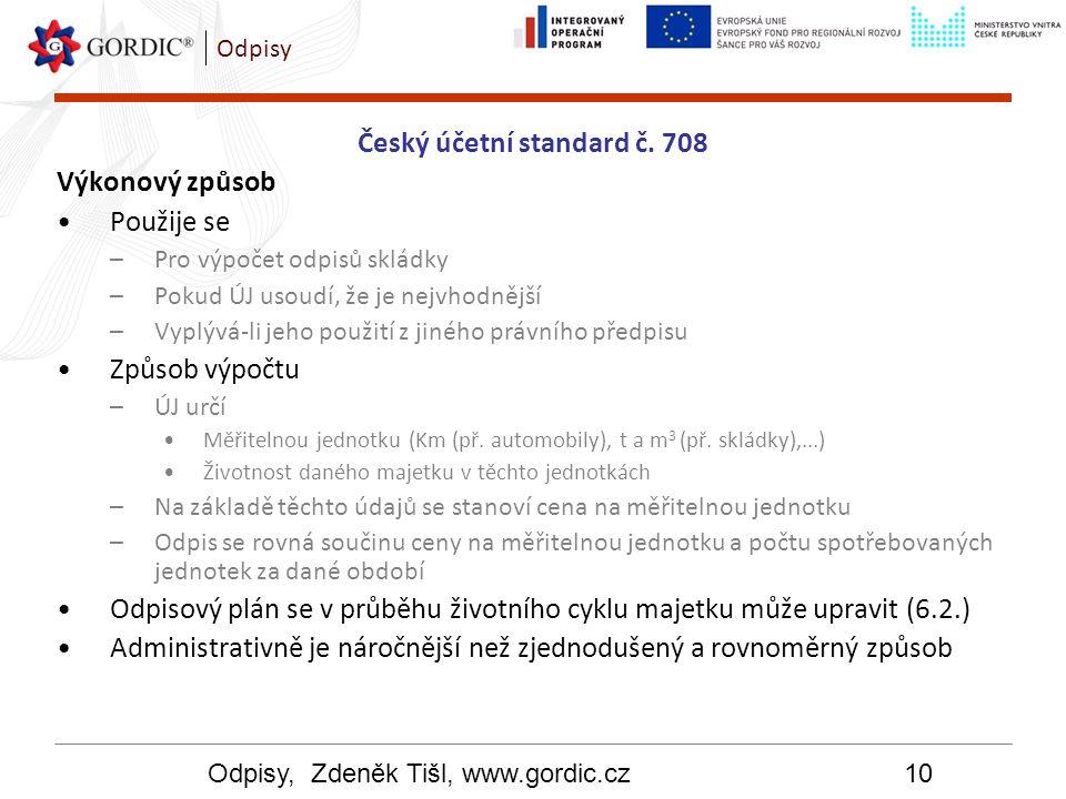 Odpisy, Zdeněk Tišl, www.gordic.cz10 Odpisy Český účetní standard č. 708 Výkonový způsob Použije se –Pro výpočet odpisů skládky –Pokud ÚJ usoudí, že j