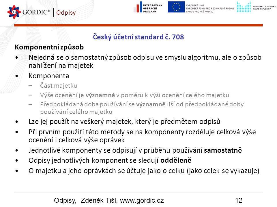 Odpisy, Zdeněk Tišl, www.gordic.cz12 Odpisy Český účetní standard č. 708 Komponentní způsob Nejedná se o samostatný způsob odpisu ve smyslu algoritmu,