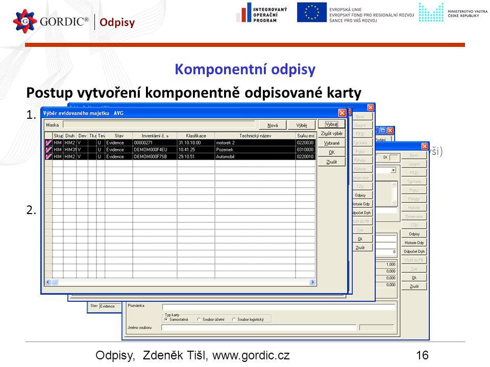 Odpisy, Zdeněk Tišl, www.gordic.cz16 Odpisy Komponentní odpisy Postup vytvoření komponentně odpisované karty 1.Rozdělení karty na požadované komponent