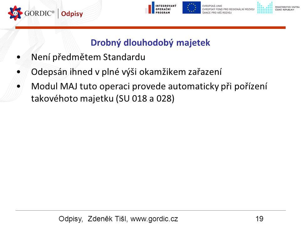 Odpisy, Zdeněk Tišl, www.gordic.cz19 Odpisy Drobný dlouhodobý majetek Není předmětem Standardu Odepsán ihned v plné výši okamžikem zařazení Modul MAJ