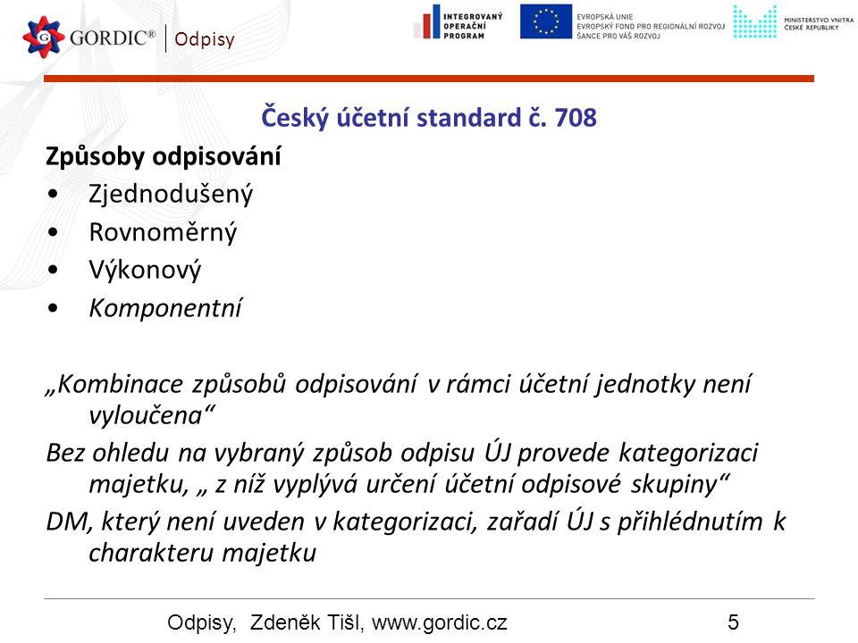 """Odpisy, Zdeněk Tišl, www.gordic.cz5 Odpisy Český účetní standard č. 708 Způsoby odpisování Zjednodušený Rovnoměrný Výkonový Komponentní """"Kombinace způ"""