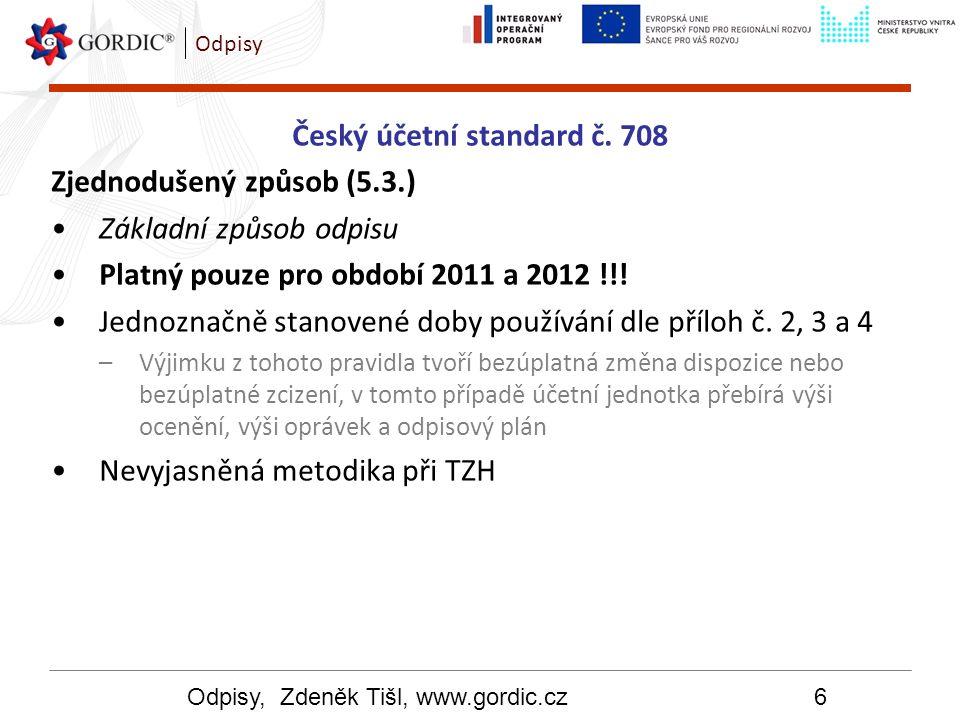 Odpisy, Zdeněk Tišl, www.gordic.cz6 Odpisy Český účetní standard č. 708 Zjednodušený způsob (5.3.) Základní způsob odpisu Platný pouze pro období 2011