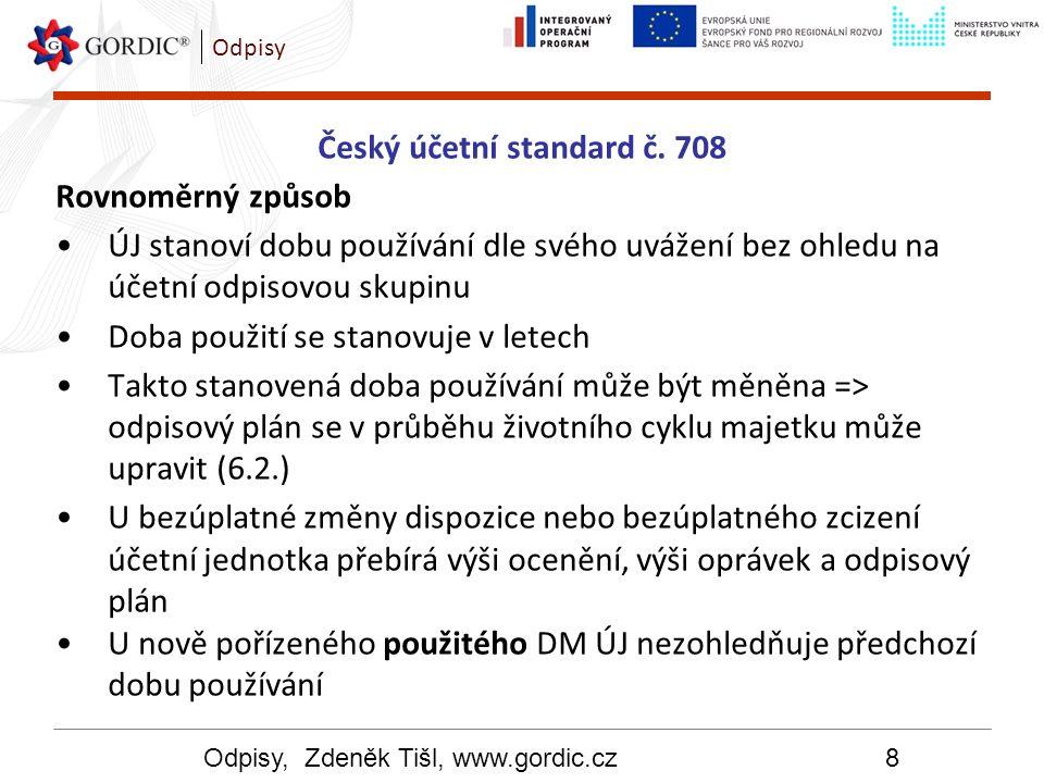 Odpisy, Zdeněk Tišl, www.gordic.cz8 Odpisy Český účetní standard č. 708 Rovnoměrný způsob ÚJ stanoví dobu používání dle svého uvážení bez ohledu na úč