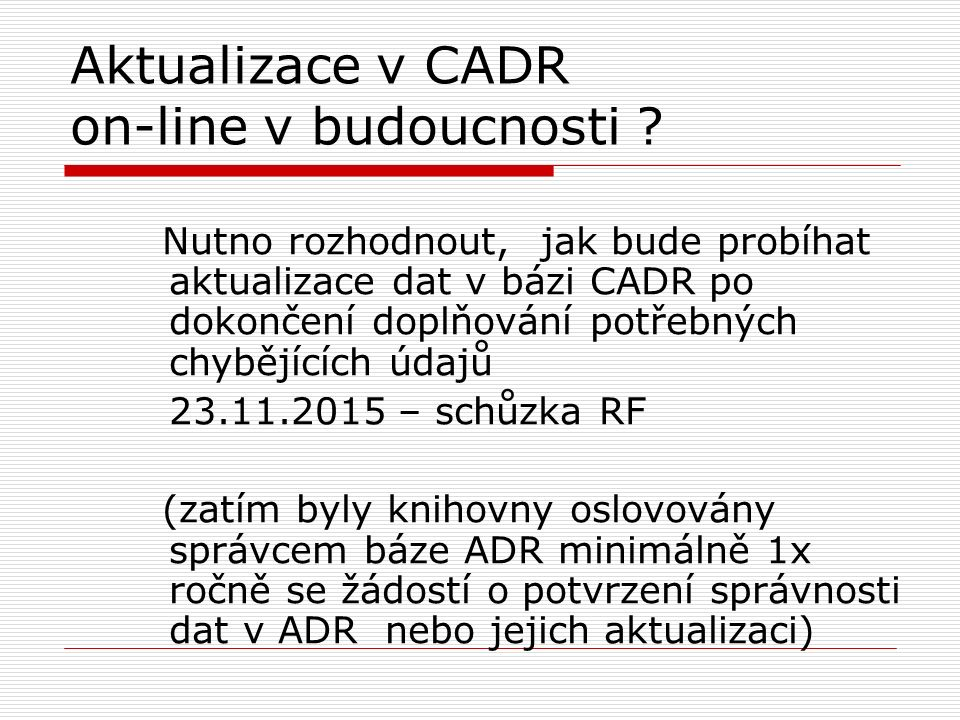 Aktualizace v CADR on-line v budoucnosti ? Nutno rozhodnout, jak bude probíhat aktualizace dat v bázi CADR po dokončení doplňování potřebných chybějíc