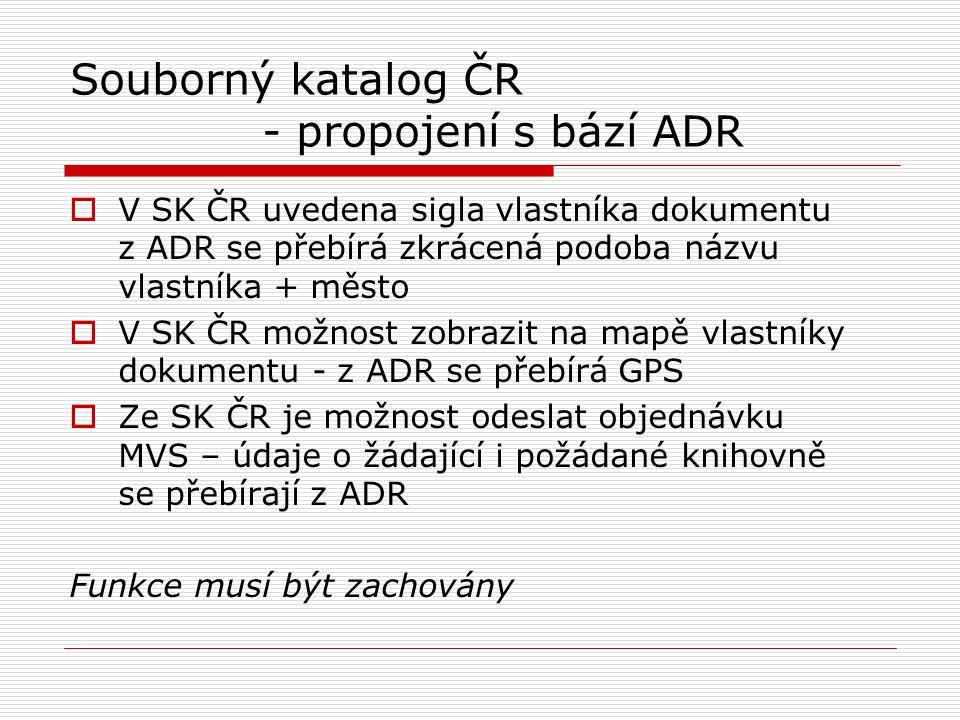 Souborný katalog ČR - propojení s bází ADR  V SK ČR uvedena sigla vlastníka dokumentu z ADR se přebírá zkrácená podoba názvu vlastníka + město  V SK