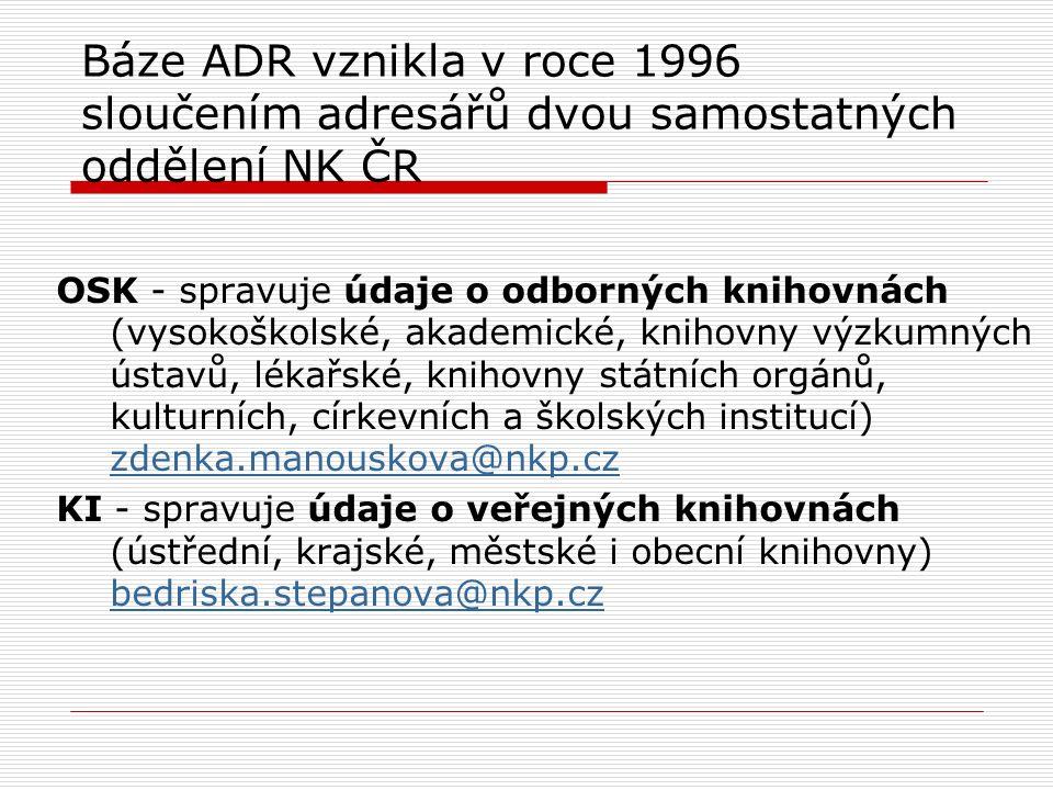 Báze ADR vznikla v roce 1996 sloučením adresářů dvou samostatných oddělení NK ČR OSK - spravuje údaje o odborných knihovnách (vysokoškolské, akademick