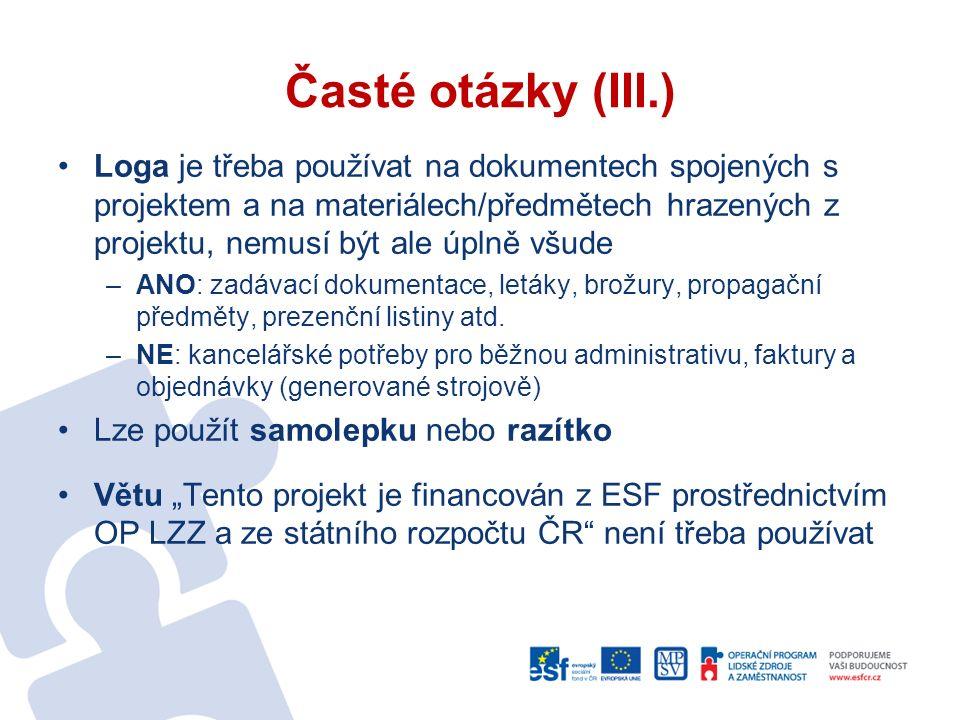 Časté otázky (IV.) Vlaječky ČR a EU není třeba používat Pro označení místnosti není třeba tisknout plakáty či bannery, stačí dostatečně velká a viditelná cedule (čtvrtka) s řadou log a povinných doprovodných textů (název fondu, motto)