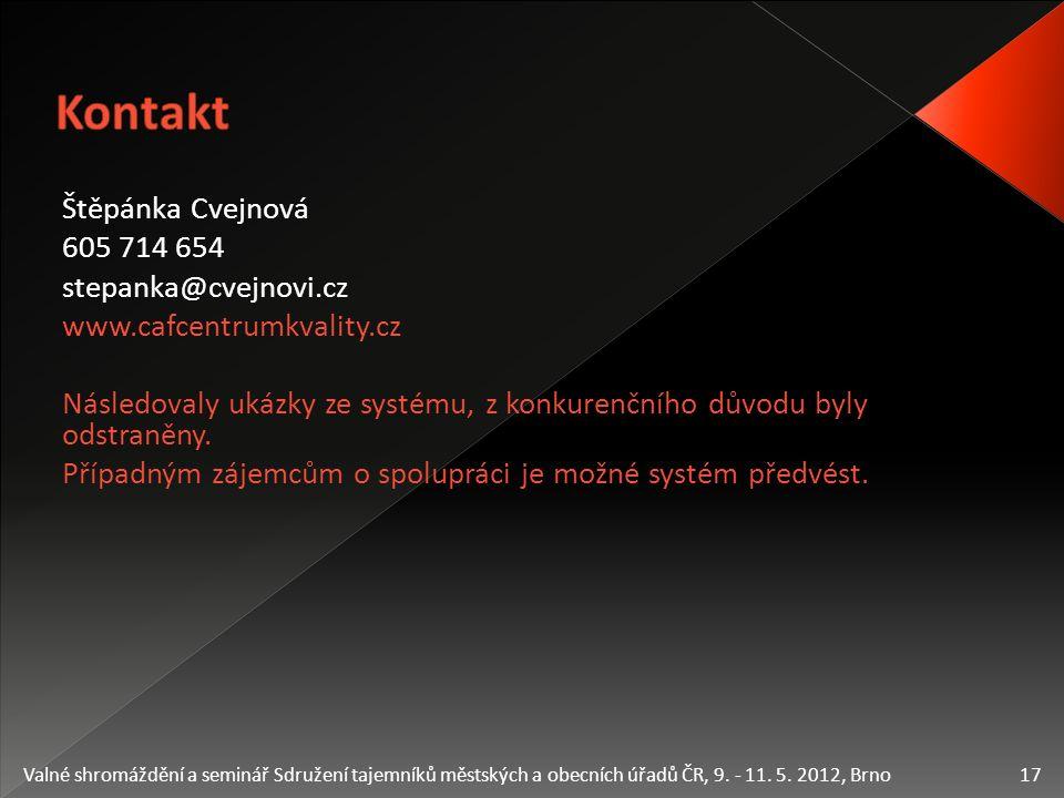 Štěpánka Cvejnová 605 714 654 stepanka@cvejnovi.cz www.cafcentrumkvality.cz Následovaly ukázky ze systému, z konkurenčního důvodu byly odstraněny.
