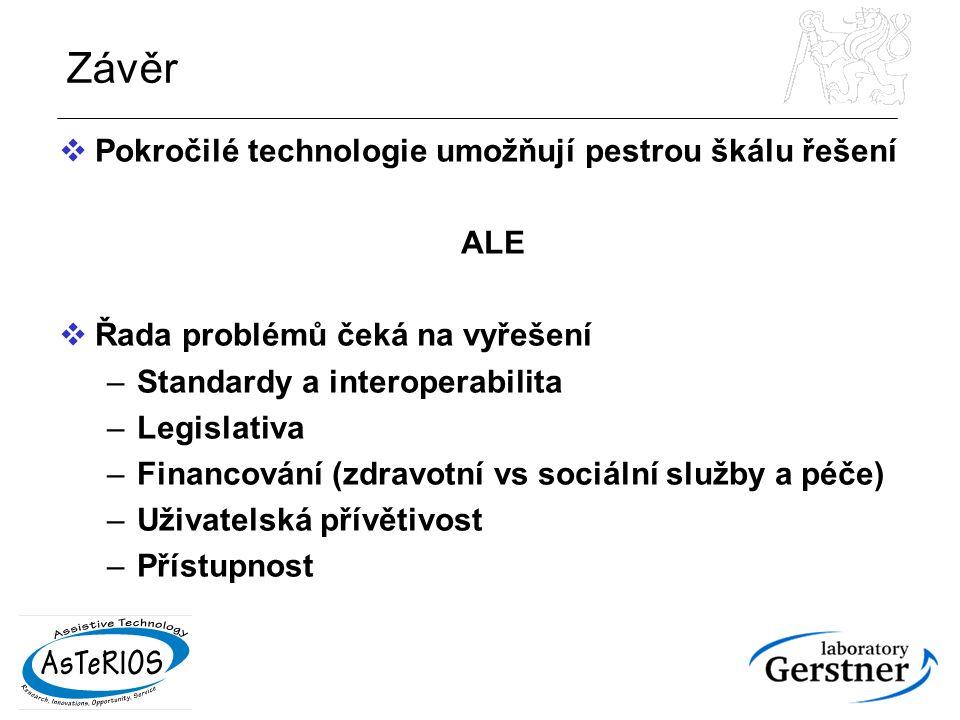 Závěr  Pokročilé technologie umožňují pestrou škálu řešení ALE  Řada problémů čeká na vyřešení –Standardy a interoperabilita –Legislativa –Financování (zdravotní vs sociální služby a péče) –Uživatelská přívětivost –Přístupnost
