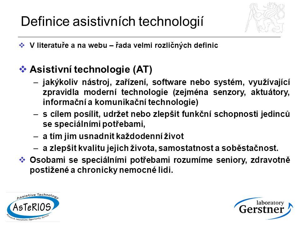 Definice asistivních technologií  V literatuře a na webu – řada velmi rozličných definic  Asistivní technologie (AT) –jakýkoliv nástroj, zařízení, software nebo systém, využívající zpravidla moderní technologie (zejména senzory, aktuátory, informační a komunikační technologie) –s cílem posílit, udržet nebo zlepšit funkční schopnosti jedinců se speciálními potřebami, –a tím jim usnadnit každodenní život –a zlepšit kvalitu jejich života, samostatnost a soběstačnost.