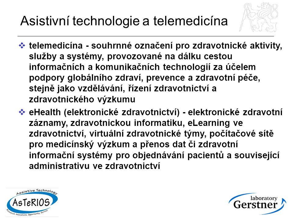 Asistivní technologie a telemedicína  telemedicína - souhrnné označení pro zdravotnické aktivity, služby a systémy, provozované na dálku cestou informačních a komunikačních technologií za účelem podpory globálního zdraví, prevence a zdravotní péče, stejně jako vzdělávání, řízení zdravotnictví a zdravotnického výzkumu  eHealth (elektronické zdravotnictví) - elektronické zdravotní záznamy, zdravotnickou informatiku, eLearning ve zdravotnictví, virtuální zdravotnické týmy, počítačové sítě pro medicínský výzkum a přenos dat či zdravotní informační systémy pro objednávání pacientů a související administrativu ve zdravotnictví