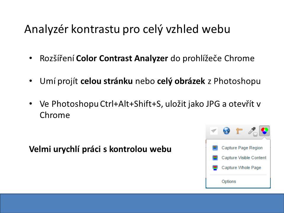 Analyzér kontrastu pro celý vzhled webu Rozšíření Color Contrast Analyzer do prohlížeče Chrome Umí projít celou stránku nebo celý obrázek z Photoshopu