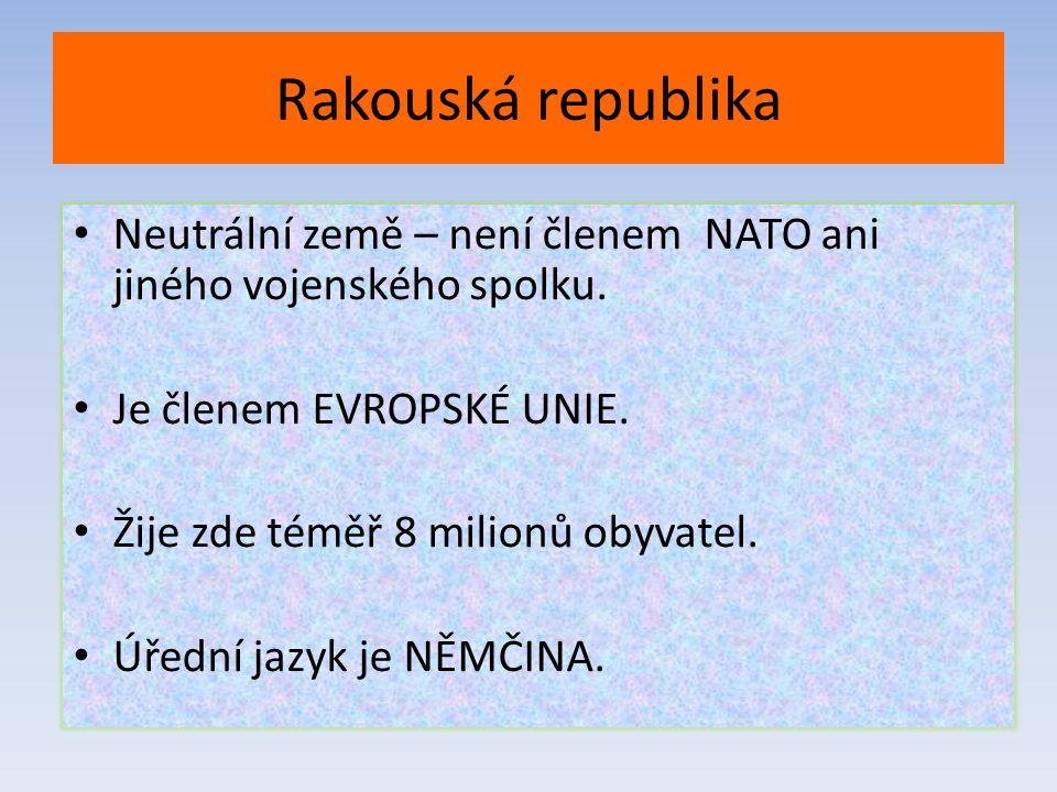 Rakouská republika Neutrální země – není členem NATO ani jiného vojenského spolku. Je členem EVROPSKÉ UNIE. Žije zde téměř 8 milionů obyvatel. Úřední
