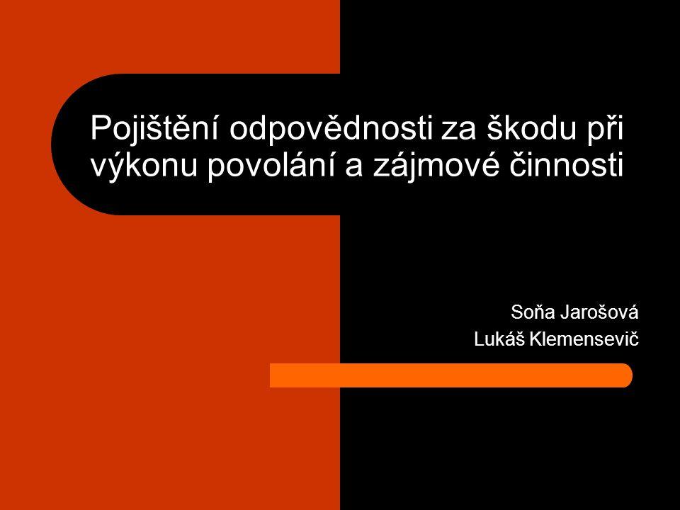 Pojištění odpovědnosti za škodu při výkonu povolání a zájmové činnosti Soňa Jarošová Lukáš Klemensevič