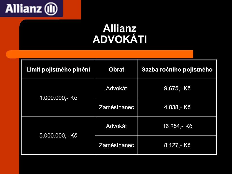 Allianz ADVOKÁTI Limit pojistného plněníObratSazba ročního pojistného 1.000.000,- Kč Advokát9.675,- Kč Zaměstnanec4.838,- Kč 5.000.000,- Kč Advokát16.