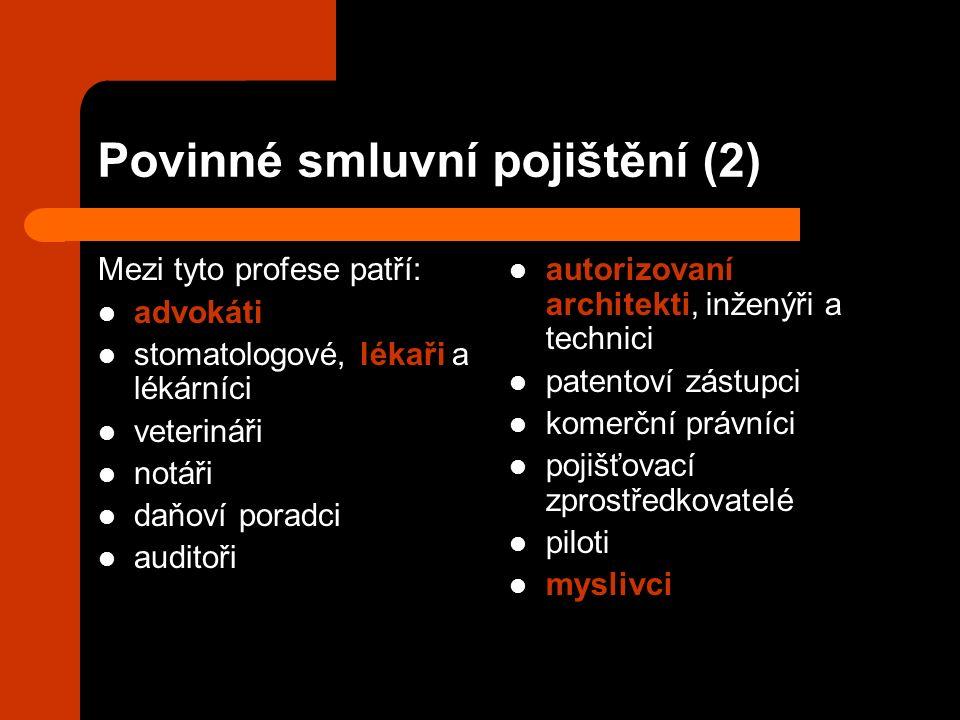 Povinné smluvní pojištění (2) Mezi tyto profese patří: advokáti stomatologové, lékaři a lékárníci veterináři notáři daňoví poradci auditoři autorizova
