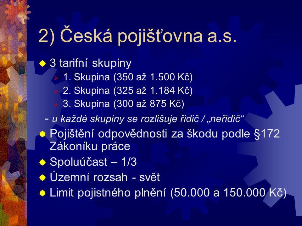 2) Česká pojišťovna a.s. 3 tarifní skupiny  1. Skupina (350 až 1.500 Kč)  2.