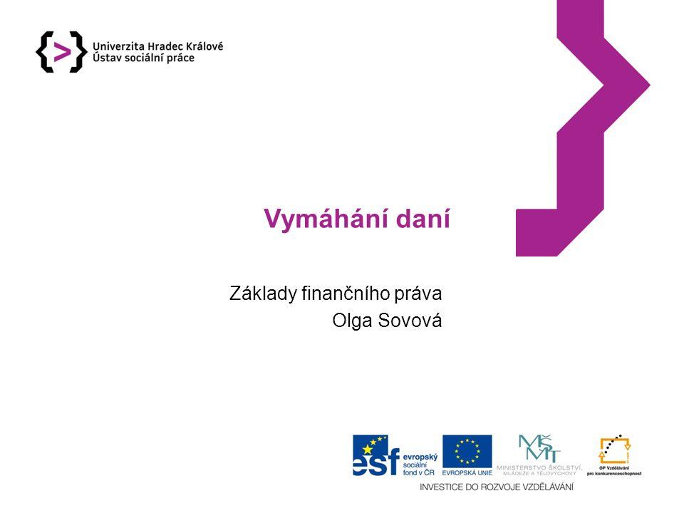 Vymáhání daní Základy finančního práva Olga Sovová