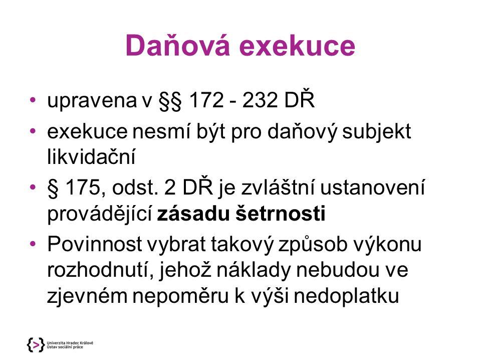 Daňová exekuce upravena v §§ 172 - 232 DŘ exekuce nesmí být pro daňový subjekt likvidační § 175, odst.