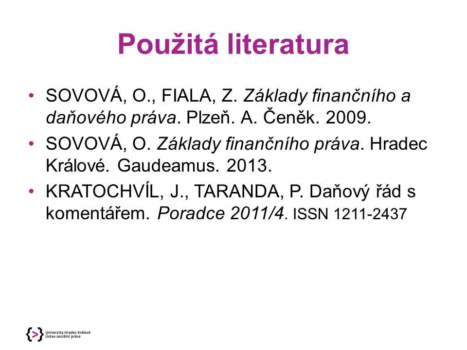 Použitá literatura SOVOVÁ, O., FIALA, Z. Základy finančního a daňového práva.