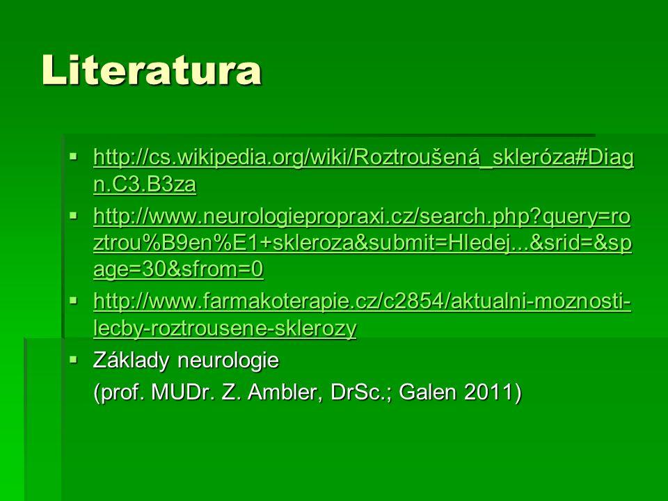 Literatura  http://cs.wikipedia.org/wiki/Roztroušená_skleróza#Diag n.C3.B3za http://cs.wikipedia.org/wiki/Roztroušená_skleróza#Diag n.C3.B3za http://