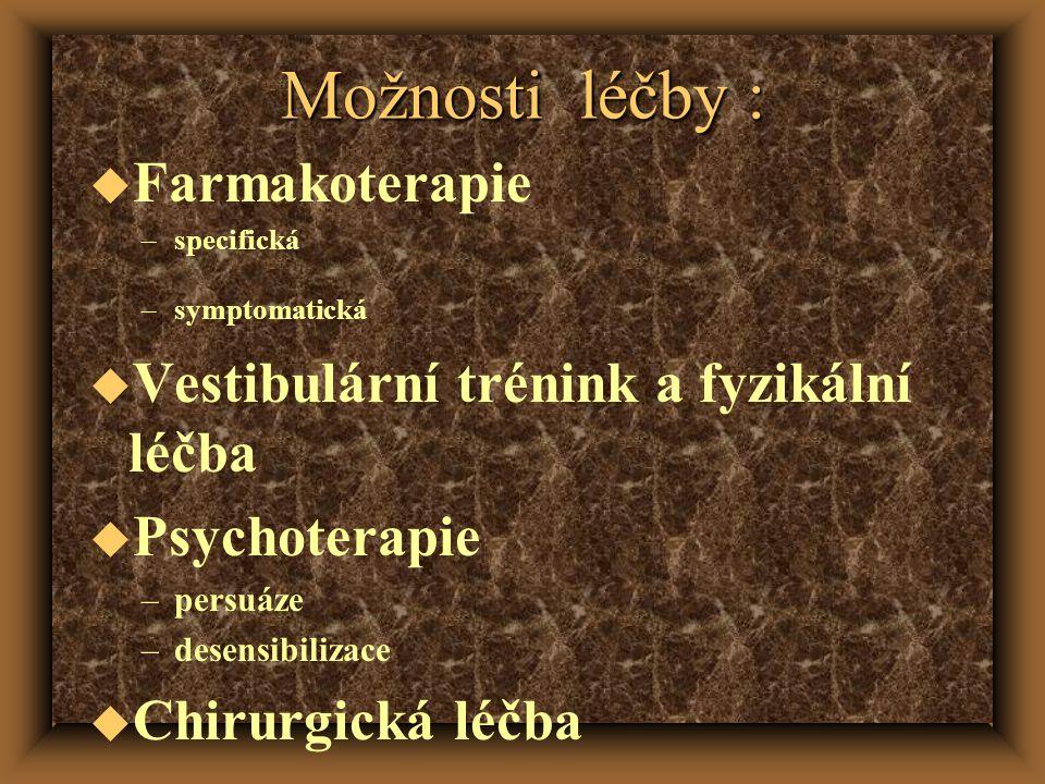 Možnosti léčby : u Farmakoterapie –specifická –symptomatická u Vestibulární trénink a fyzikální léčba u Psychoterapie –persuáze –desensibilizace u Chirurgická léčba