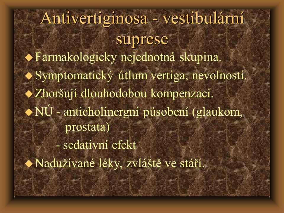 Antivertiginosa - vestibulární suprese u Farmakologicky nejednotná skupina. u Symptomatický útlum vertiga, nevolnosti. u Zhoršují dlouhodobou kompenza