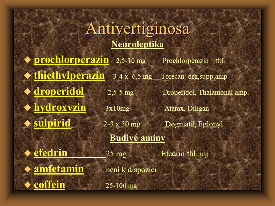 Antivertiginosa Neuroleptika u prochlorperazin 2,5-10 mg Prochlorperazin tbl u thiethylperazin 3-4 x 6,5 mgTorecan drg,supp,amp u droperidol 2,5-5 mg Droperidol, Thalamonal amp.