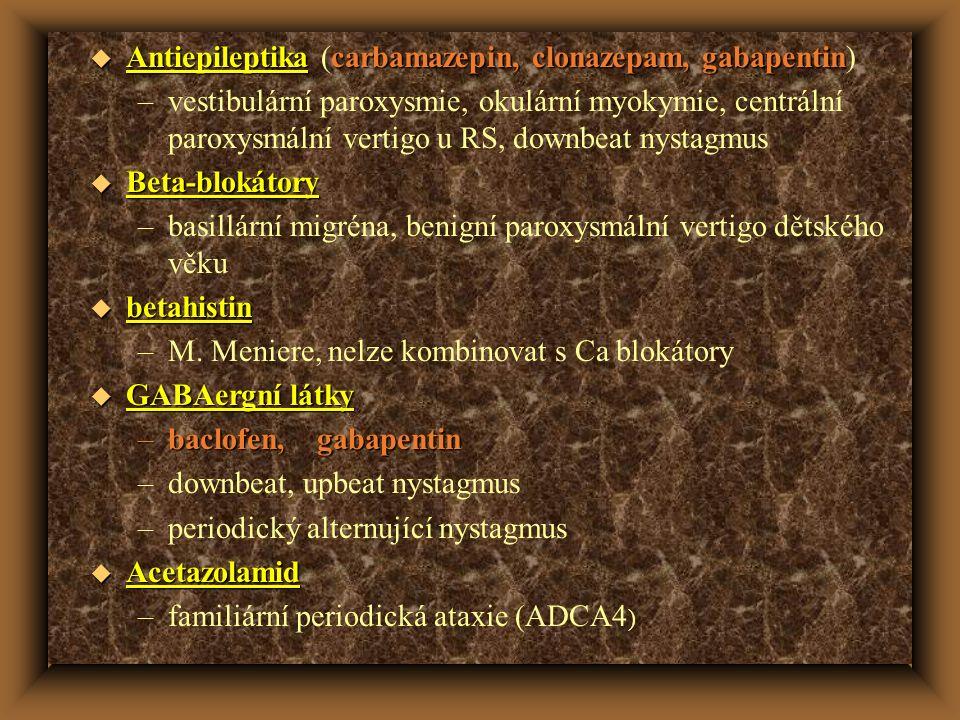 u Antiepileptikacarbamazepin, clonazepam, gabapentin u Antiepileptika (carbamazepin, clonazepam, gabapentin) –vestibulární paroxysmie, okulární myokym