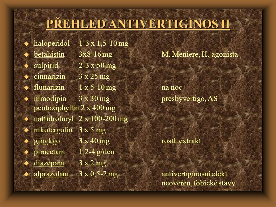 PŘEHLED ANTIVERTIGINOS II u haloperidol1-3 x 1,5-10 mg u betahistin3x8-16 mgM. Meniere, H 3 agonista u sulpirid2-3 x 50 mg u cinnarizin3 x 25 mg u flu