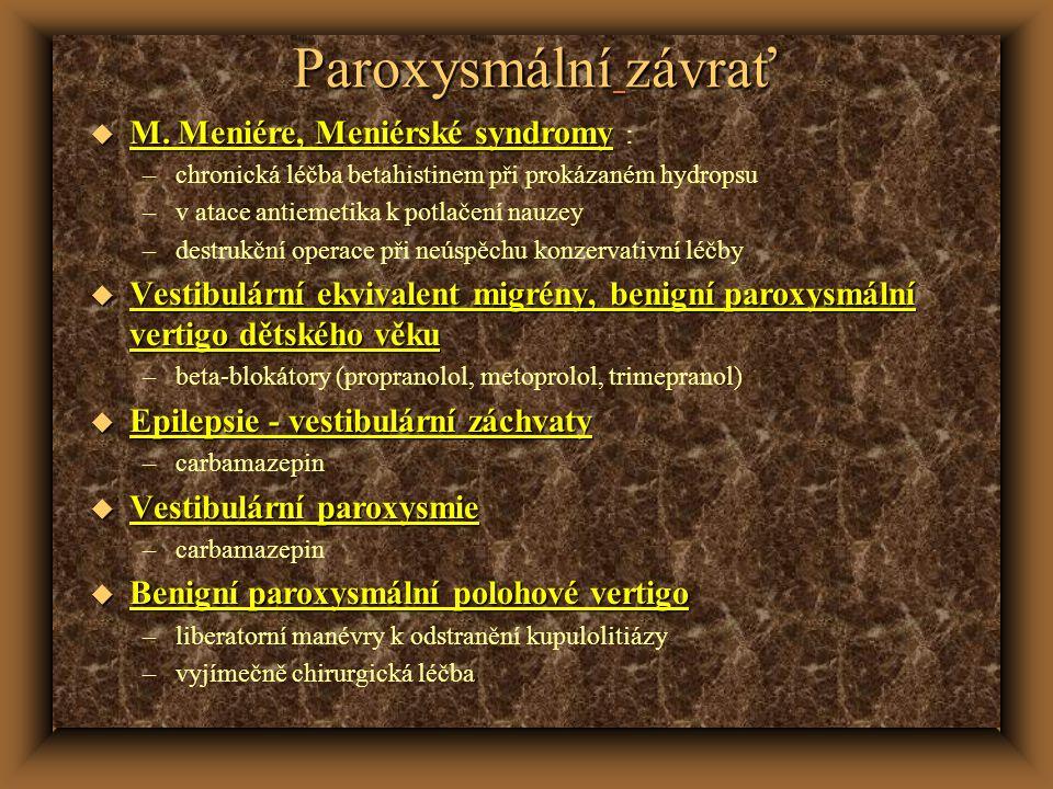 Paroxysmální závrať u M. Meniére, Meniérské syndromy u M. Meniére, Meniérské syndromy : –chronická léčba betahistinem při prokázaném hydropsu –v atace