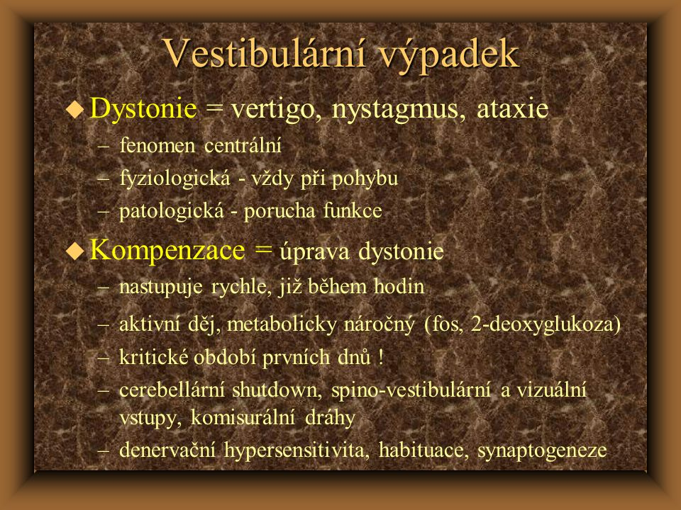 Vestibulární výpadek u Dystonie = vertigo, nystagmus, ataxie –fenomen centrální –fyziologická - vždy při pohybu –patologická - porucha funkce u Kompenzace = úprava dystonie –nastupuje rychle, již během hodin –aktivní děj, metabolicky náročný (fos, 2-deoxyglukoza) –kritické období prvních dnů .