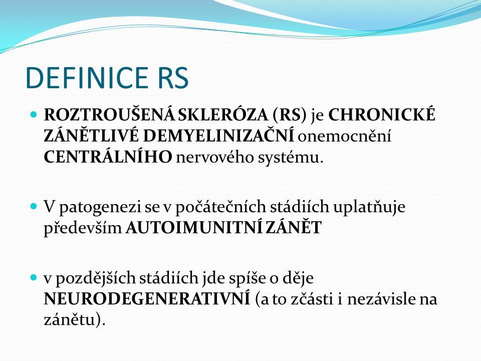 DEFINICE RS ROZTROUŠENÁ SKLERÓZA (RS) je CHRONICKÉ ZÁNĚTLIVÉ DEMYELINIZAČNÍ onemocnění CENTRÁLNÍHO nervového systému. V patogenezi se v počátečních st