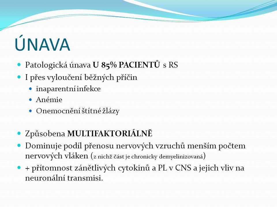 ÚNAVA Patologická únava U 85% PACIENTŮ s RS I přes vyloučení běžných příčin inaparentní infekce Anémie Onemocnění štítné žlázy Způsobena MULTIFAKTORIÁ