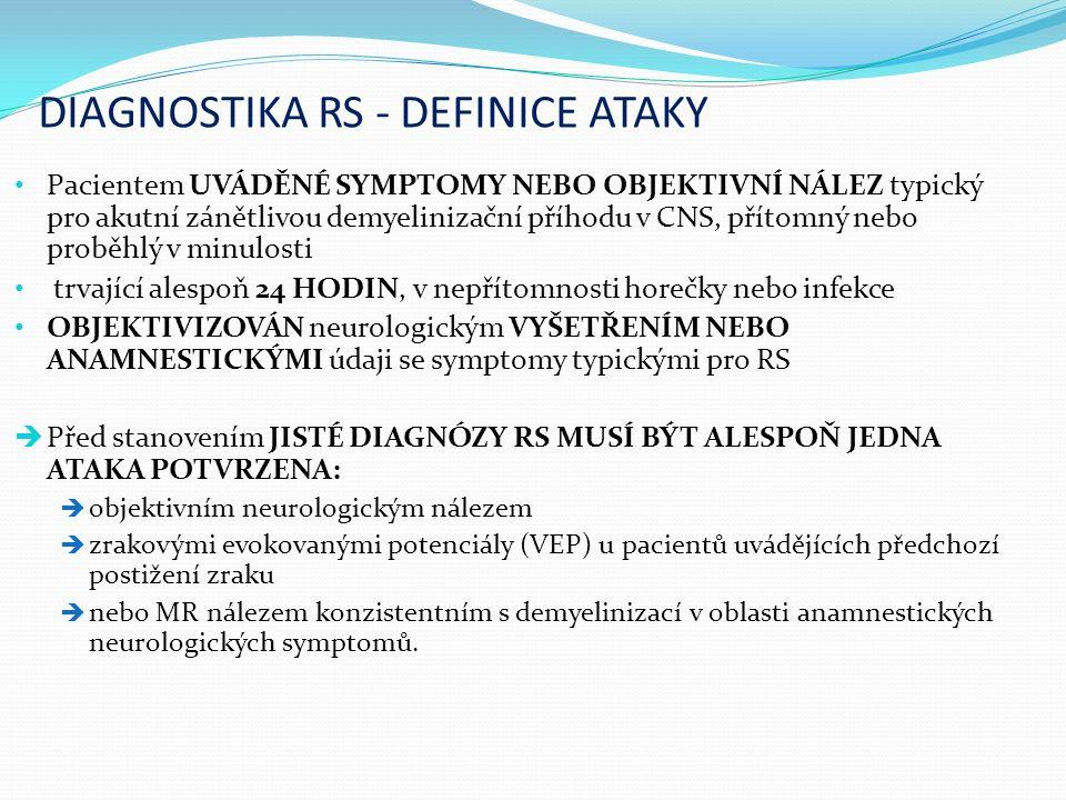 DIAGNOSTIKA RS - DEFINICE ATAKY Pacientem UVÁDĚNÉ SYMPTOMY NEBO OBJEKTIVNÍ NÁLEZ typický pro akutní zánětlivou demyelinizační příhodu v CNS, přítomný