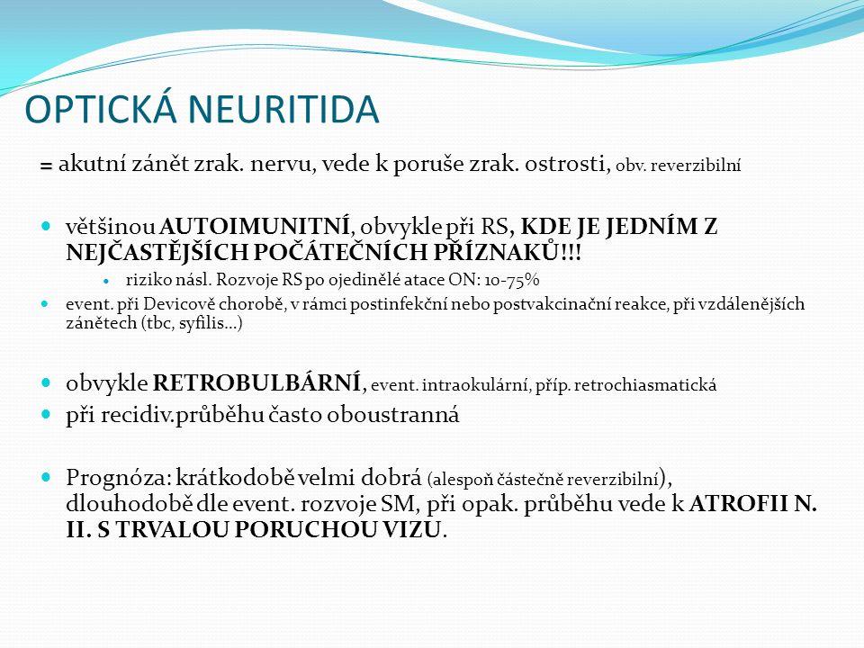 OPTICKÁ NEURITIDA = = akutní zánět zrak. nervu, vede k poruše zrak. ostrosti, obv. reverzibilní většinou AUTOIMUNITNÍ, obvykle při RS, KDE JE JEDNÍM Z