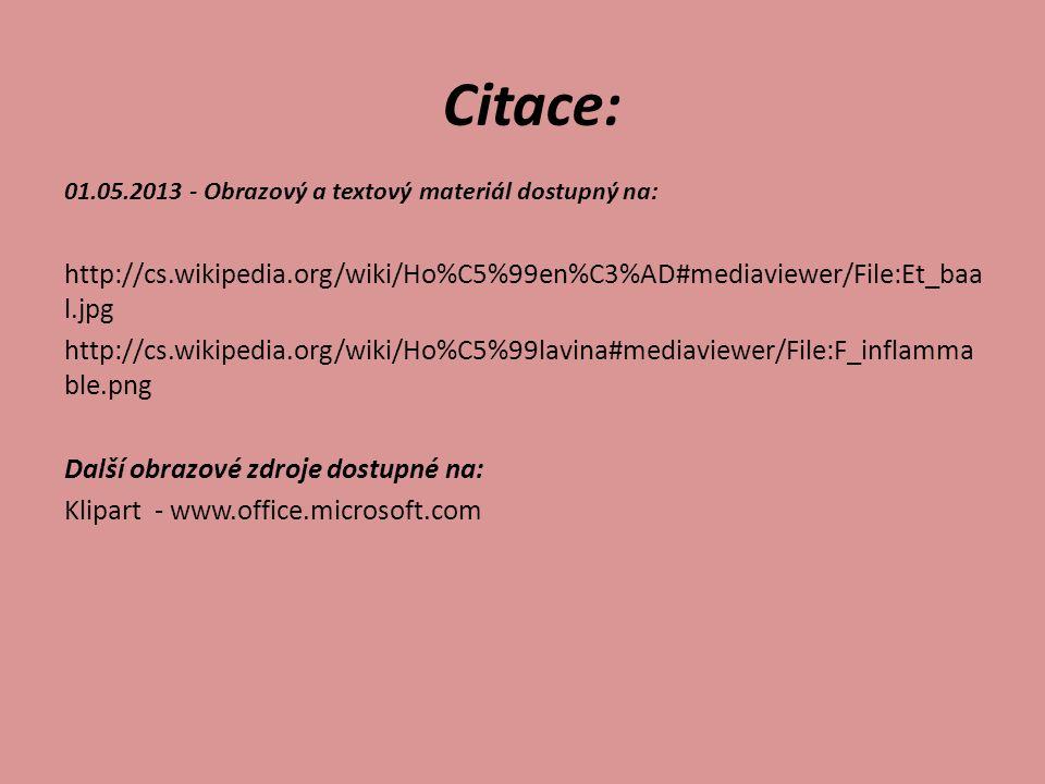 Citace: 01.05.2013 - Obrazový a textový materiál dostupný na: http://cs.wikipedia.org/wiki/Ho%C5%99en%C3%AD#mediaviewer/File:Et_baa l.jpg http://cs.wikipedia.org/wiki/Ho%C5%99lavina#mediaviewer/File:F_inflamma ble.png Další obrazové zdroje dostupné na: Klipart - www.office.microsoft.com