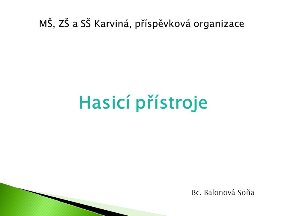 Hasicí přístroje Bc. Balonová Soňa MŠ, ZŠ a SŠ Karviná, příspěvková organizace