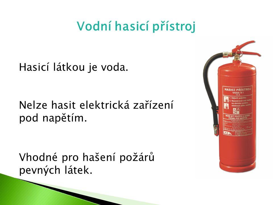 Vodní hasicí přístroj Hasicí látkou je voda. Nelze hasit elektrická zařízení pod napětím. Vhodné pro hašení požárů pevných látek.