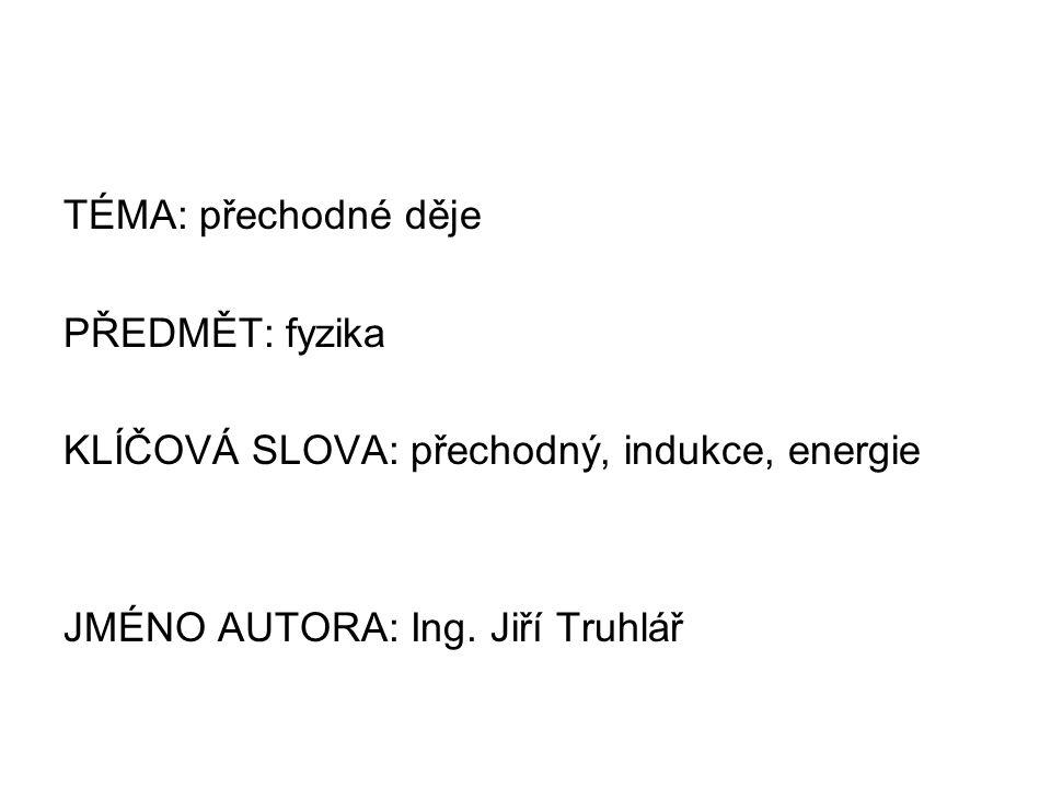 Metodický pokyn: - určeno pro výuku fyziky na SŠ (dle zařazení v ŠVP) - zahrnuje: 1.