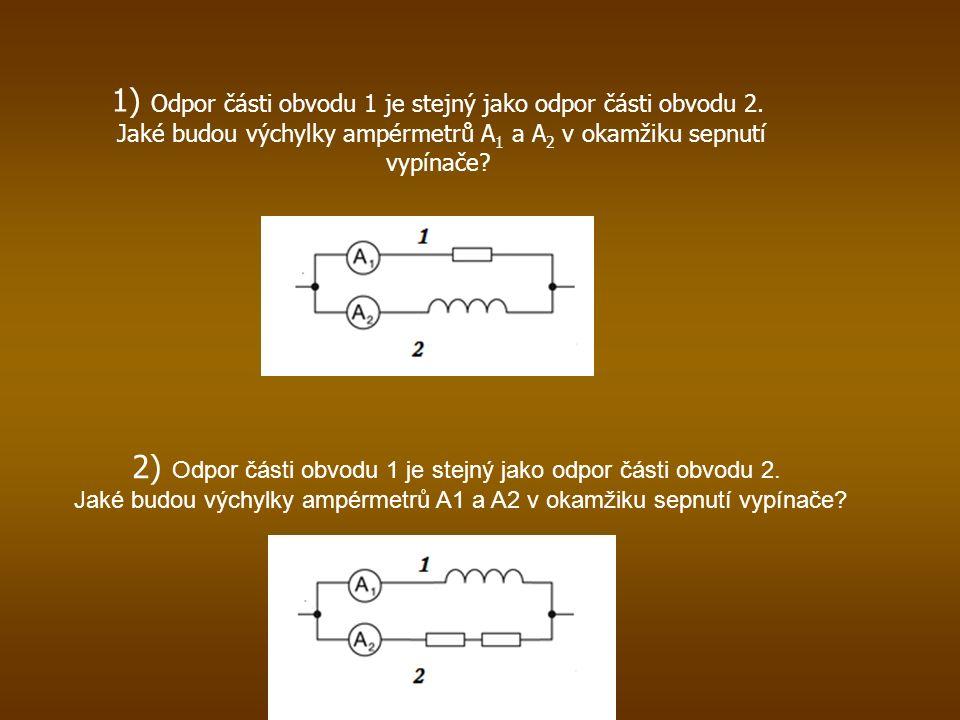 1) Odpor části obvodu 1 je stejný jako odpor části obvodu 2.