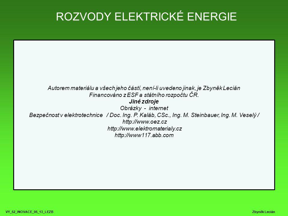 ROZVODY ELEKTRICKÉ ENERGIE VY_52_INOVACE_05_13_LEZB Zbyněk Lecián Autorem materiálu a všech jeho částí, není-li uvedeno jinak, je Zbyněk Lecián Financ