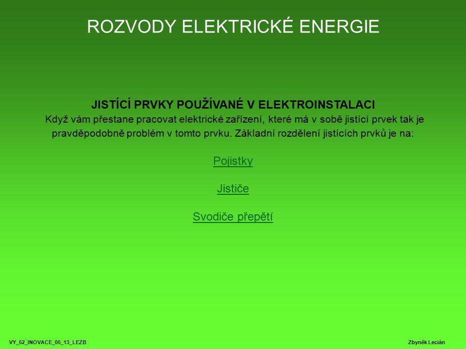 ROZVODY ELEKTRICKÉ ENERGIE VY_52_INOVACE_05_13_LEZB Zbyněk Lecián JISTÍCÍ PRVKY POUŽÍVANÉ V ELEKTROINSTALACI Když vám přestane pracovat elektrické zař