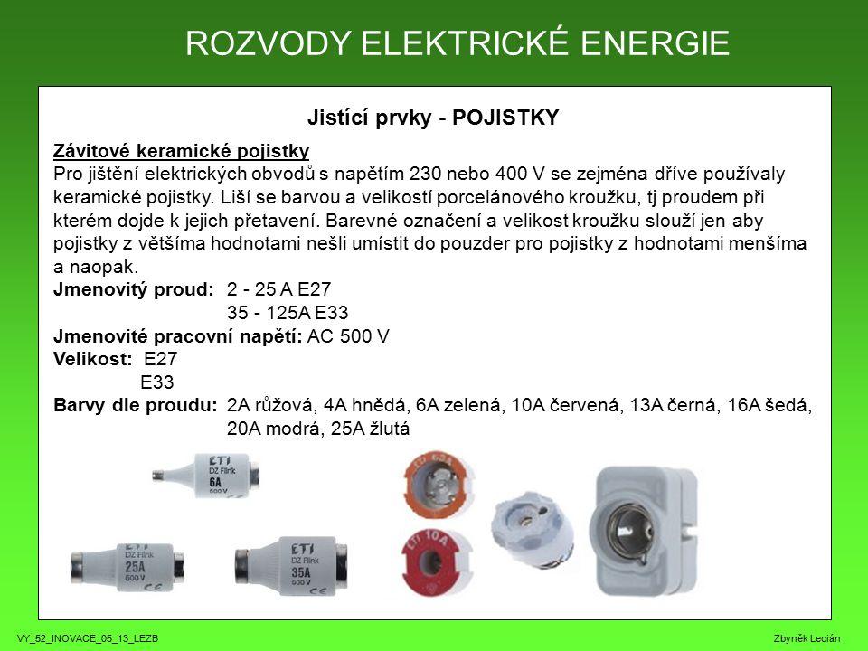 VY_52_INOVACE_05_13_LEZB Zbyněk Lecián Jistící prvky - POJISTKY Závitové keramické pojistky Pro jištění elektrických obvodů s napětím 230 nebo 400 V s