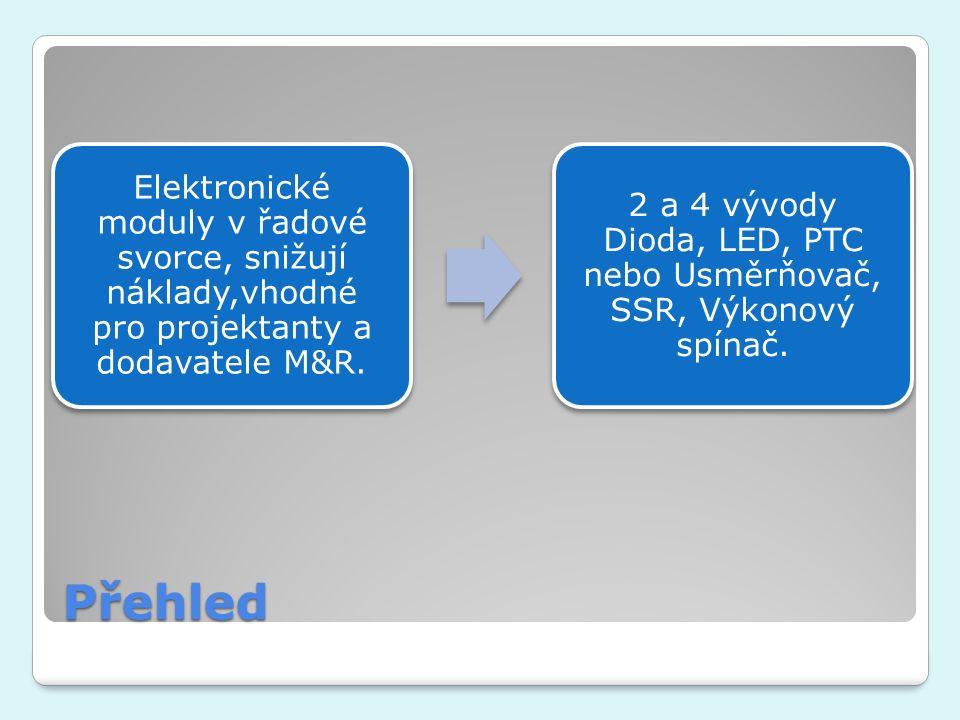Přehled Elektronické moduly v řadové svorce, snižují náklady,vhodné pro projektanty a dodavatele M&R. 2 a 4 vývody Dioda, LED, PTC nebo Usměrňovač, SS