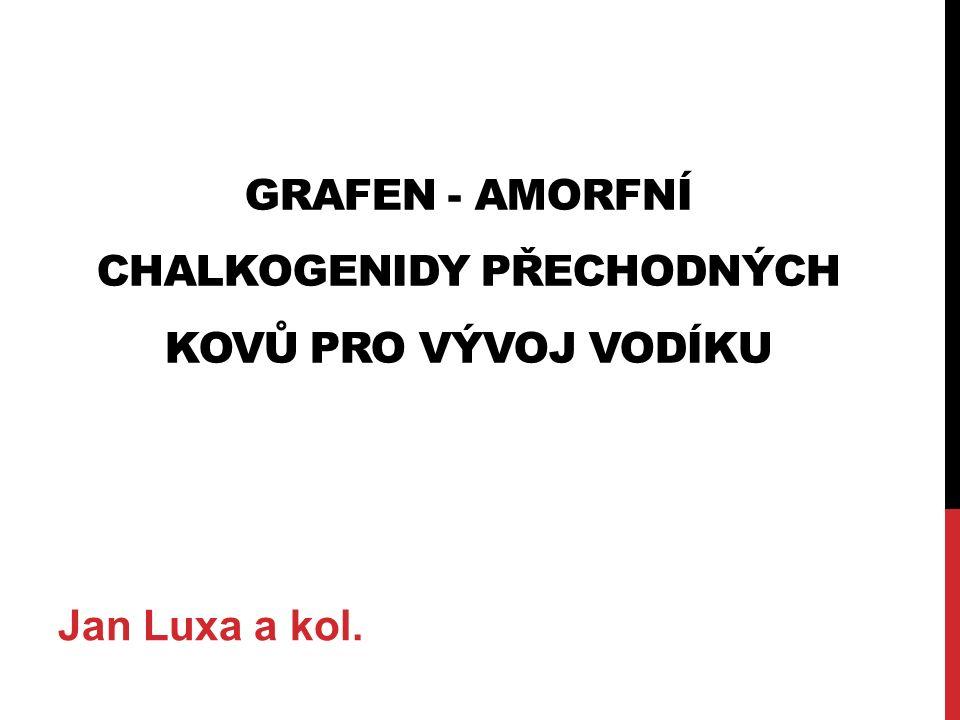 GRAFEN - AMORFNÍ CHALKOGENIDY PŘECHODNÝCH KOVŮ PRO VÝVOJ VODÍKU Jan Luxa a kol.