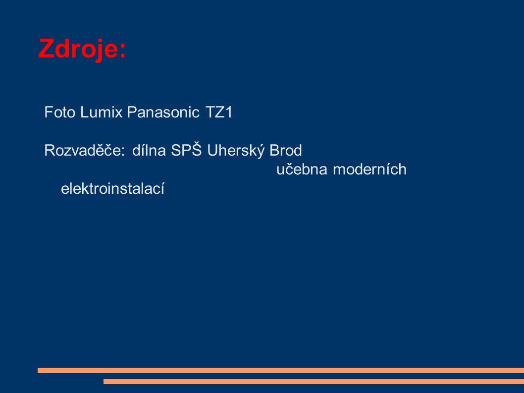 Zdroje: Foto Lumix Panasonic TZ1 Rozvaděče: dílna SPŠ Uherský Brod učebna moderních elektroinstalací